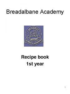 Breadalbane Academy Recipe book 1 st year 1