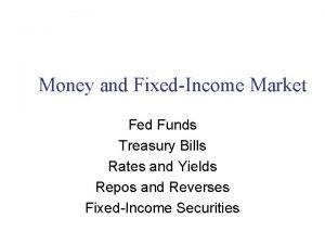 Money and FixedIncome Market Fed Funds Treasury Bills
