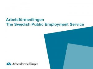 Arbetsfrmedlingen The Swedish Public Employment Service Services and