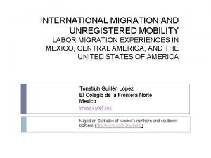INTERNATIONAL MIGRATION AND UNREGISTERED MOBILITY LABOR MIGRATION EXPERIENCES