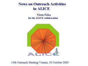 News on Outreach Activities in ALICE Yiota Foka