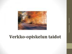 Verkkoopiskelun taidot Tanja Rautiainen Kevt 2016 Tanja Rautiainen