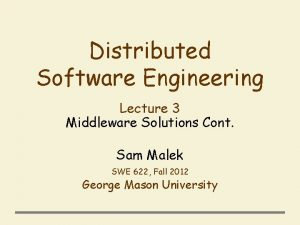 Distributed Software Engineering Lecture 3 Middleware Solutions Cont