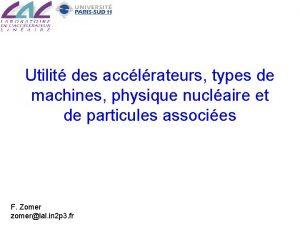 Utilit des acclrateurs types de machines physique nuclaire