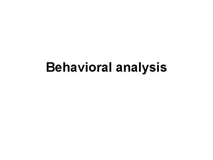 Behavioral analysis Phenotype Genotype X Environment PHENOTYPE the