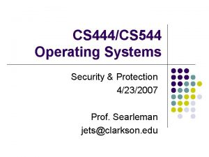 CS 444CS 544 Operating Systems Security Protection 4232007
