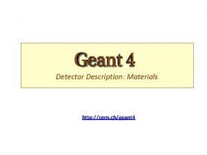 Detector Description Materials http cern chgeant 4 PART