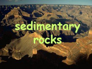 sedimentary rocks A Formation 1 Sedimentary rocks form