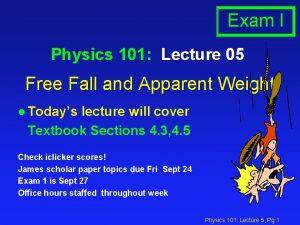 Exam I Physics 101 Lecture 05 Free Fall