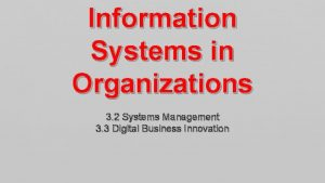 Information Systems in Organizations 3 2 Systems Management