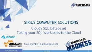 SIRIUS COMPUTER SOLUTIONS Cloudy SQL Databases Taking your