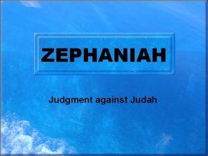 ZEPHANIAH Judgment against Judah Date of Writing In