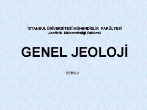 STANBUL NVERSTES MHENDSLK FAKLTES Jeofizik Mhendislii Blm GENEL