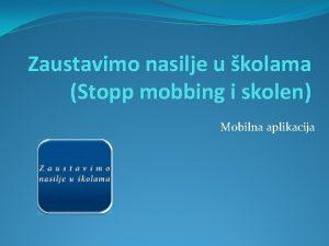 Zaustavimo nasilje u kolama Stopp mobbing i skolen