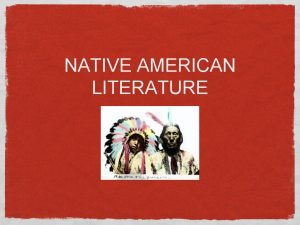 NATIVE AMERICAN LITERATURE The traditional literature of the