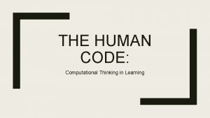 THE HUMAN CODE Computational Thinking in Learning Pam