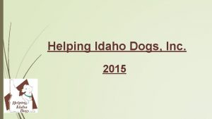 Helping Idaho Dogs Inc 2015 Mission Statement Helping