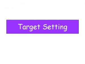 Target Setting You have already thought about and