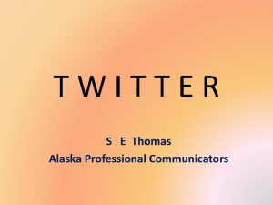 TWITTER S E Thomas Alaska Professional Communicators Twitter