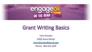 Grant Writing Basics Terri Grissom OSDE Grant Writer