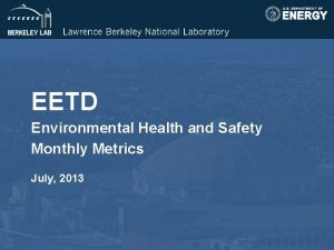 EETD Environmental Health and Safety Monthly Metrics July