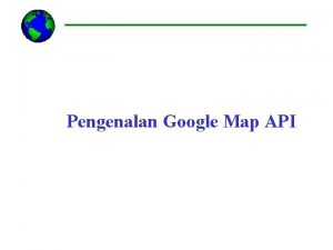 Pengenalan Google Map API Introduction to Google Maps