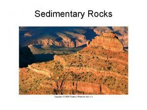 Sedimentary Rocks Sedimentary rocks form when sediment is