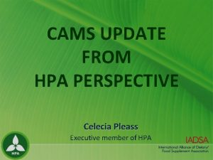 CAMS UPDATE FROM HPA PERSPECTIVE Celecia Pleass Executive