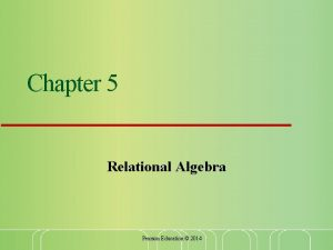 Chapter 5 Relational Algebra Pearson Education 2014 Relational
