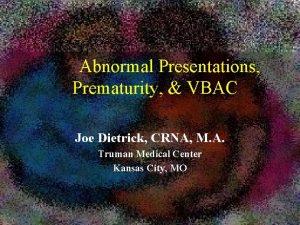 Abnormal Presentations Prematurity VBAC Joe Dietrick CRNA M
