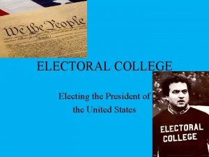 ELECTORAL COLLEGE Electing the President of the United