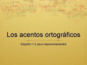 Los acentos ortogrficos Espaol 1 2 para hispanohablantes