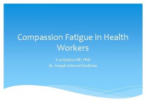 Compassion Fatigue in Health Workers Eva Quirion NP