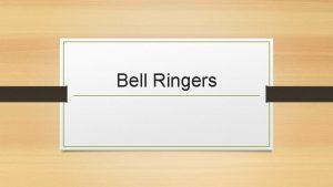 Bell Ringers 8 18 15 Bell Ringer Why
