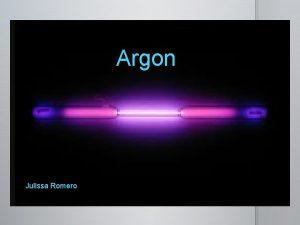 Argon Julissa Romero Name Argon Classification NonMetallic Symbol
