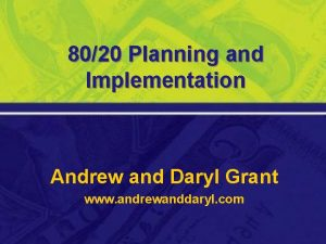 8020 Planning and Implementation Andrew and Daryl Grant