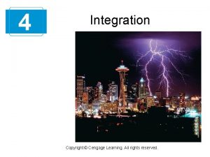 4 Integration Copyright Cengage Learning All rights reserved