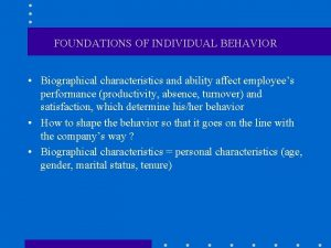 FOUNDATIONS OF INDIVIDUAL BEHAVIOR Biographical characteristics and ability