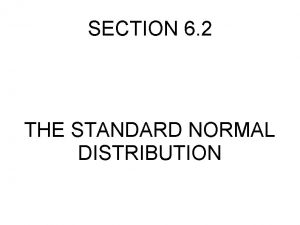 SECTION 6 2 THE STANDARD NORMAL DISTRIBUTION NORMAL