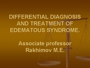 DIFFERENTIAL DIAGNOSIS AND TREATMENT OF EDEMATOUS SYNDROME Associate