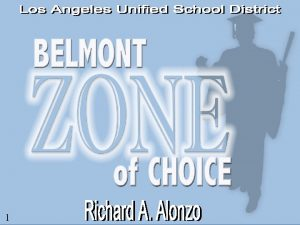 1 WHAT IS THE BELMONT ZONE OF CHOICE