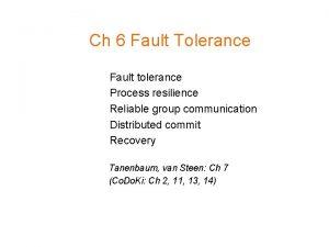 Ch 6 Fault Tolerance Fault tolerance Process resilience