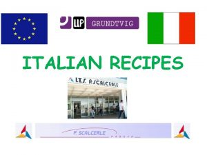 ITALIAN RECIPES ITALIAN RECIPES Italian Cuisine is mostly