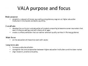 VALA purpose and focus Main purpose establish a