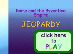 Rome and the Byzantine Empire JEOPARDY click here