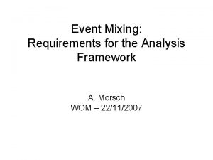 Event Mixing Requirements for the Analysis Framework A