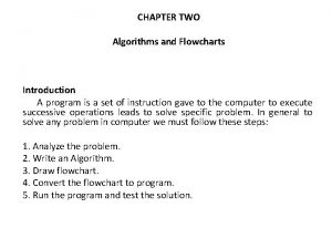 CHAPTER TWO Algorithms and Flowcharts Introduction A program