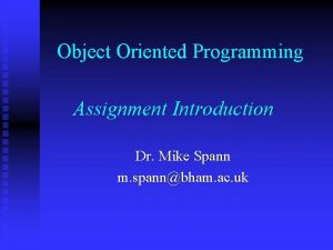 Object Oriented Programming Assignment Introduction Dr Mike Spann