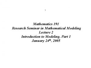 Mathematics 191 Research Seminar in Mathematical Modeling Lecture