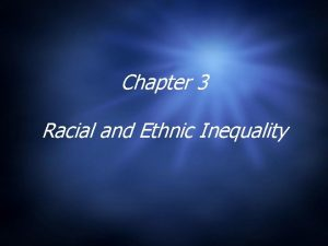Chapter 3 Racial and Ethnic Inequality Race and